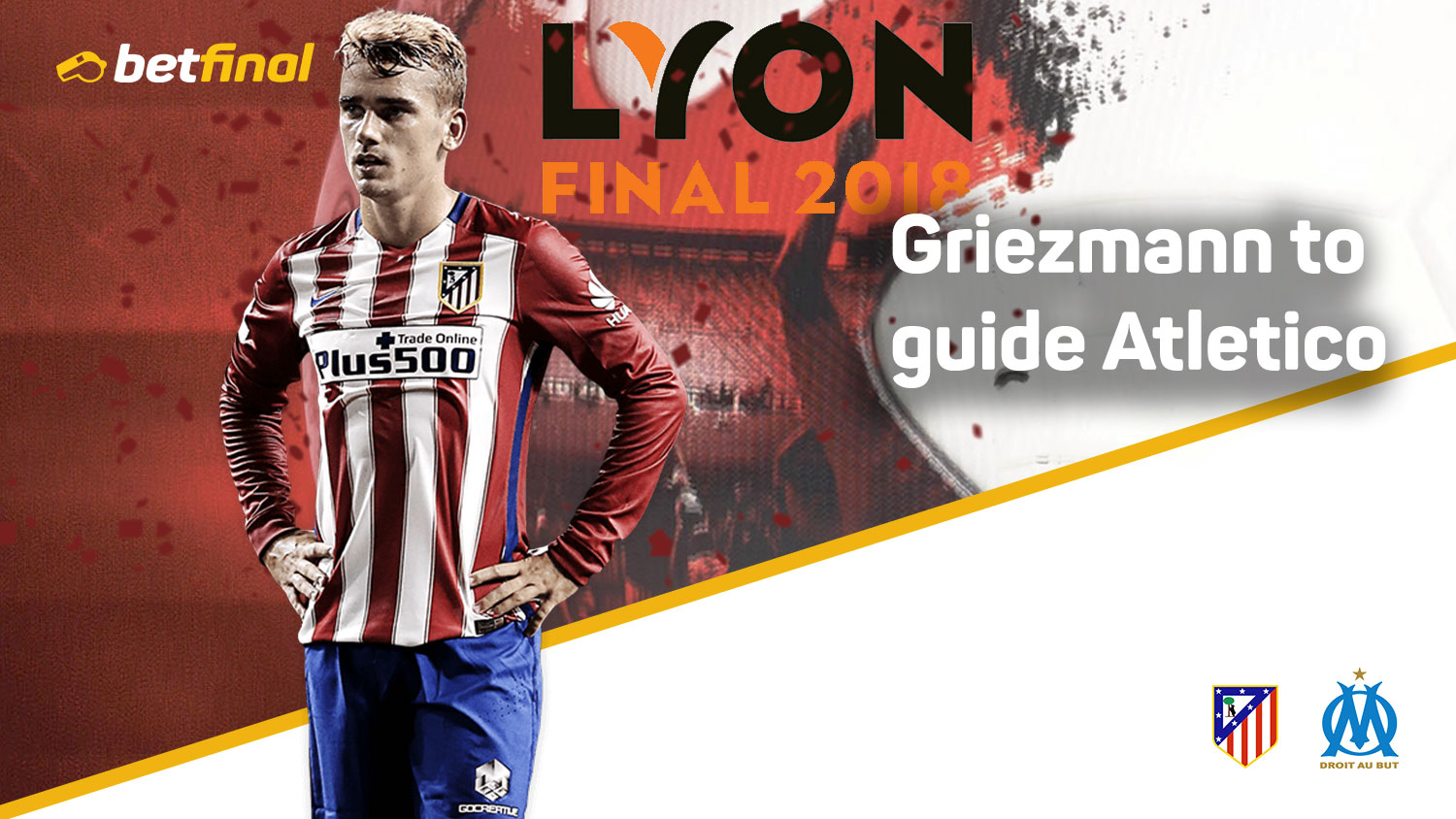 Griezmann's Atletico goodbye? – Marseille Vs Atletico Madrid, Parc Olympique Lyonnais, 8.45pm Wednesday, May 16th.
